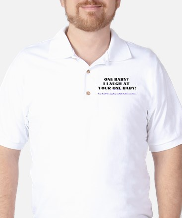 I laugh at your one baby! Golf Shirt