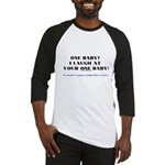 I laugh at your one baby! Baseball Jersey
