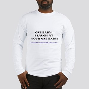 I laugh at your one baby! Long Sleeve T-Shirt
