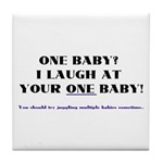 I laugh at your one baby! Tile Coaster