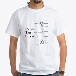 I Find This Humerus White T-Shirt