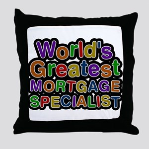 Worlds Greatest MORTGAGE SPECIALIST Throw Pillow