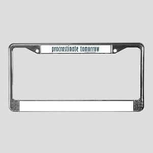 procrastinate tomorrow License Plate Frame