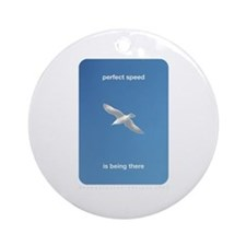 Perfect Speed Is Being There Ornament (Round)
