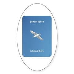 Perfect Speed Is Being There Sticker (Oval)