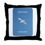 Perfect Speed Is Being There Throw Pillow