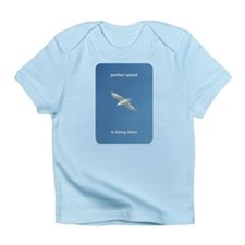 Perfect Speed Is Being There Infant T-Shirt