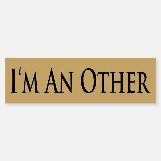 I'm An Other Bumper Bumper Bumper Sticker