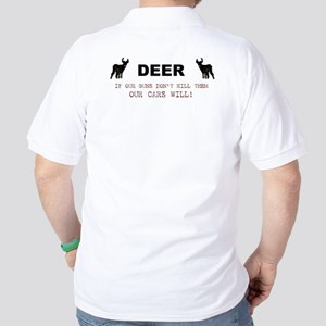Deer: If Our Guns Don't Kill Them Golf Shirt