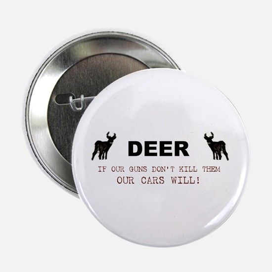 "Deer: If Our Guns Don't Kill Them 2.25"" Button"