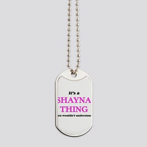 It's a Shayna thing, you wouldn't Dog Tags