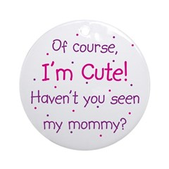 Cute Like Mommy Ornament (Round)