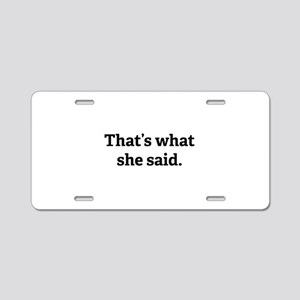 That's what she said. Aluminum License Plate