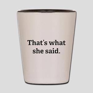 That's what she said. Shot Glass