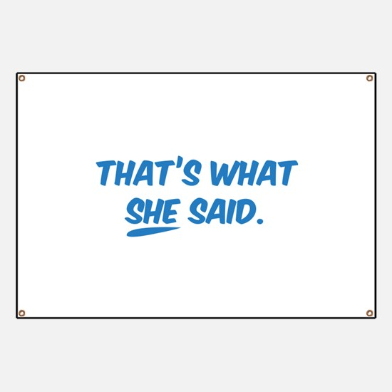 That's what SHE said. Banner