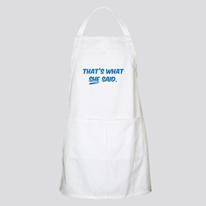 That's what SHE said. Apron