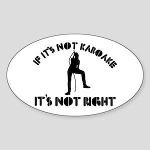 If it's not karaoke it's not right Sticker (Oval)