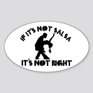 If it's not salsa it's not right Sticker (Oval)
