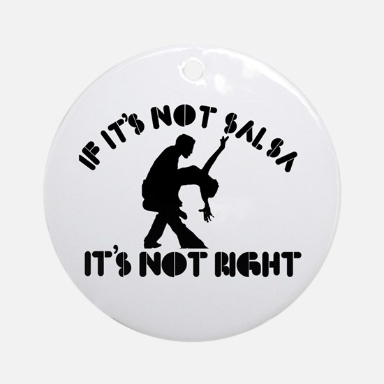 If it's not salsa it's not right Ornament (Round)