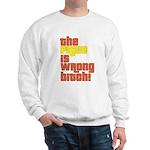 The Price IS Wrong Bitch Sweatshirt