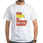 The Price IS Wrong Bitch White T-Shirt