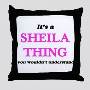 It's a Sheila thing, you wouldn&# Throw Pillow