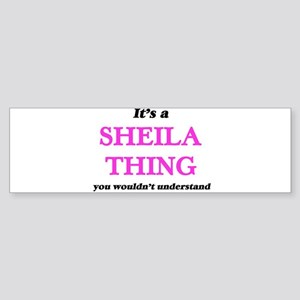 It's a Sheila thing, you wouldn Bumper Sticker
