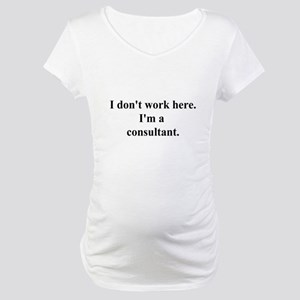 a consultant Maternity T-Shirt
