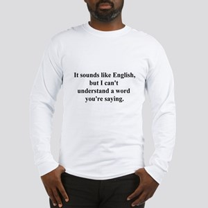 sounds like english Long Sleeve T-Shirt