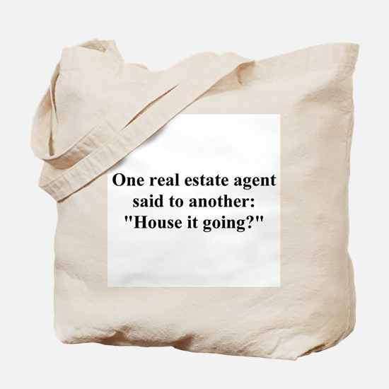 house it going? Tote Bag