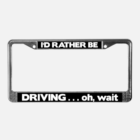 License Plate Frame - Rather Be Driving a Car