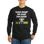 Hangin' Wagin' & Bangin' Long Sleeve Dark T-Shirt
