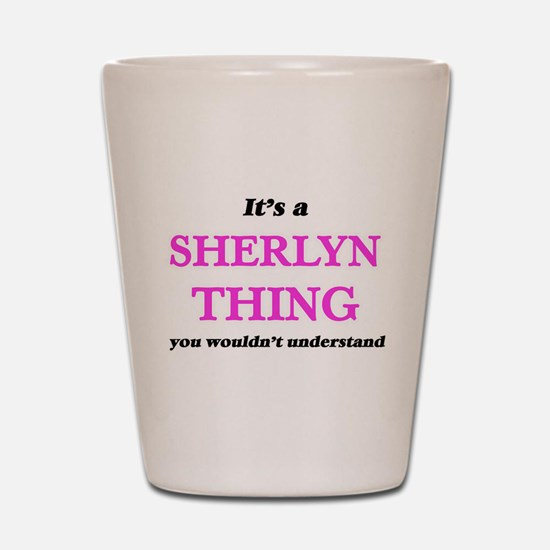 It's a Sherlyn thing, you wouldn&#3 Shot Glass