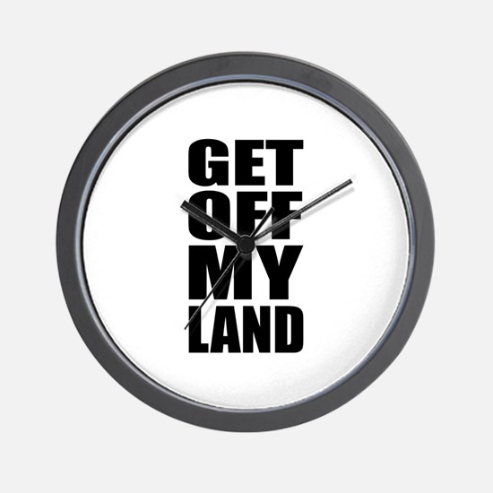 Get Off My Land Wall Clock