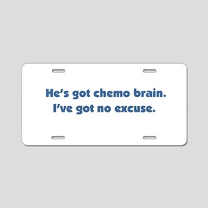 He's Got Chemo Brain Aluminum License Plate
