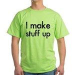 I Make Stuff Up Green T-Shirt