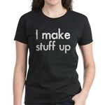 I Make Stuff Up Women's Dark T-Shirt