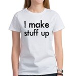 I Make Stuff Up Women's T-Shirt