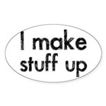 I Make Stuff Up Sticker (Oval)