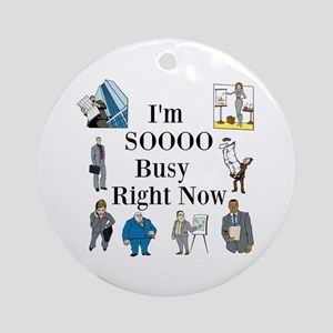 I'm SOOOO Busy Right Now Ornament (Round)