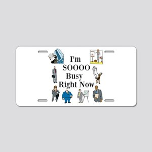 I'm SOOOO Busy Right Now Aluminum License Plate