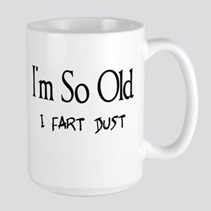 I'm So Old I Fart Dust Large Mug