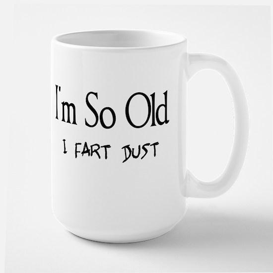 I'm So Old I Fart Dust Large Mug