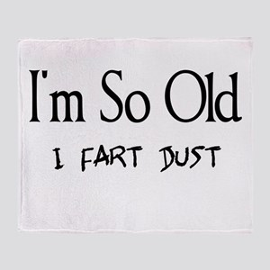 I'm So Old I Fart Dust Throw Blanket