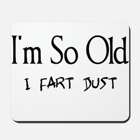 I'm So Old I Fart Dust Mousepad