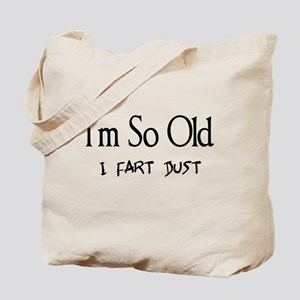 I'm So Old I Fart Dust Tote Bag