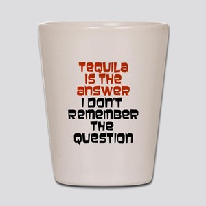 Tequila Is The Answer Shot Glass