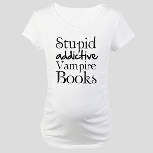 Stupid addictive vampire books Maternity T-Shirt