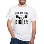 Dream big lift bigger White T-Shirt