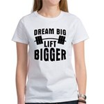 Dream big lift bigger Women's T-Shirt